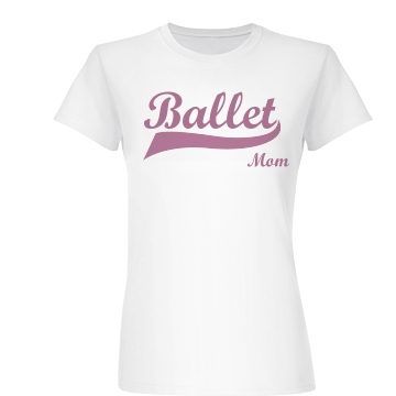 Ballet Mom Junior Fit Basic Bella Favorite Tee
