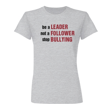 Be A Leader No Bullies Junior Fit Basic Bella Favorite Tee