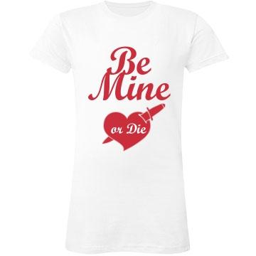 Be Mine Or Die Junior Fit LA T Fine Jersey Tee