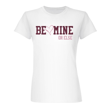 Be Mine Or Else Junior Fit Basic Bella Favorite Tee