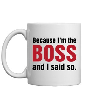 Because I'm the Boss