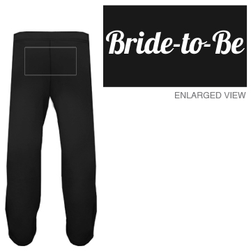 Bride to Be Fleece Pants