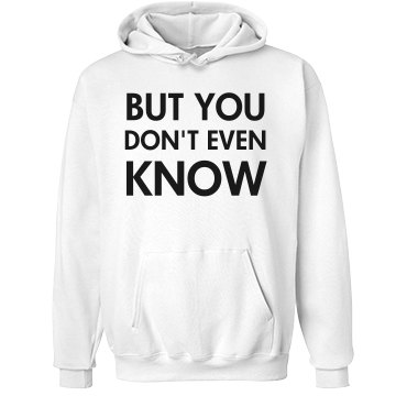 But You Don't Even Know Unisex Hanes Ultimate Cotton Heavyweight Hoodie