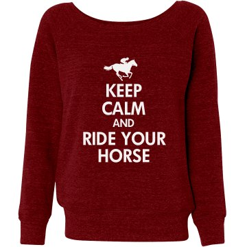 Keep Calm&#x2F;Ride Your Horse Junior Fit Bella Triblend Slouchy Wideneck Sweatshirt