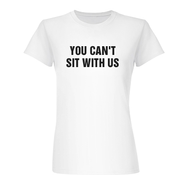 Can't Sit With Us Simple Junior Fit Basic Bella Favorite Tee
