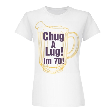 Chug A Lug Im 70 Junior Fit Basic Bella Favorite Tee