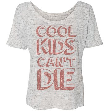 Cool Kids Can't Die Flowy