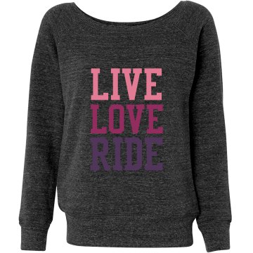 Live Love Ride Junior Fit Bella Triblend Slouchy Wideneck Sweatshirt