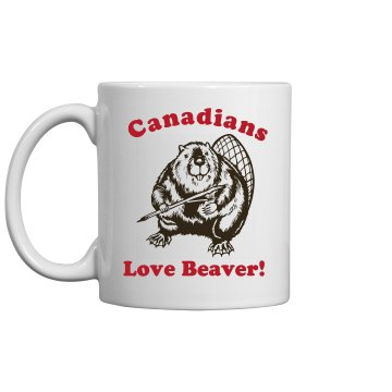 Canadians Love Beaver Mug 11oz Ceramic Coffee Mug