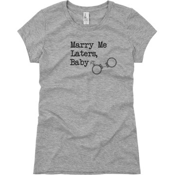 Marry Me Laters Handcuffs Junior Fit Basic Bella Favorite Tee