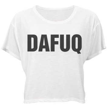Dafuq Text Top Bella Flowy Boxy Lightweight Crop Top Tee