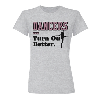 Dancers Turn Out Better Junior Fit Basic Bella Favorite Tee