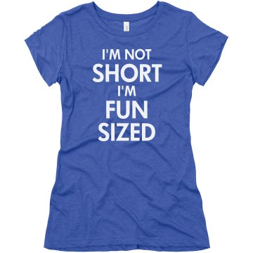 Not Short But Fun Sized Junior Fit Bella Triblend Tee