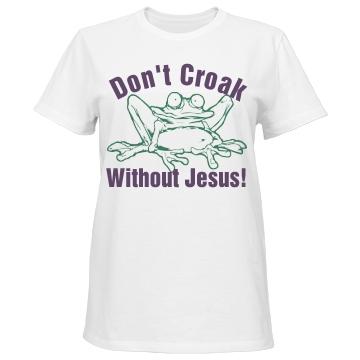 Don't Croak Without Jesus