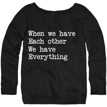 When We Have Each Other Junior Fit Bella Triblend Slouchy Wideneck Sweatshirt