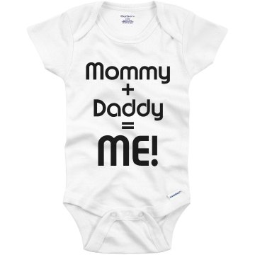 Mommy + Daddy = ME Infant Gerber Onesies