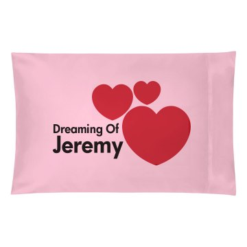 Dreaming Of Jeremy Pillowcase
