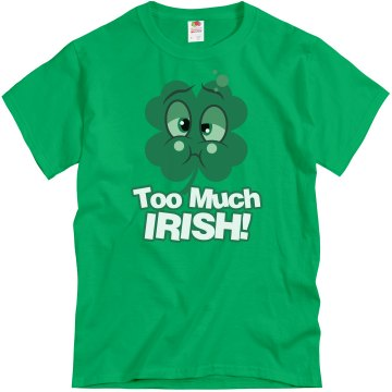 Too Much Irish! Unisex Gildan Heavy Cotton Crew Neck Tee