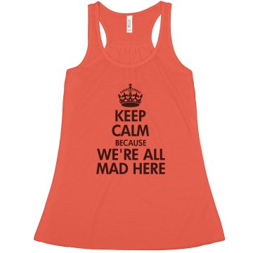 Keep Calm We&#x27;re All Mad Misses Bella Flowy Lightweight Tank