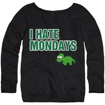 I Hate Mondays Sweatshirt Junior Fit Bella Triblend Slouchy Wideneck Sweatshirt