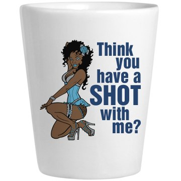 Have A Shot With Me Ceramic Shotglass