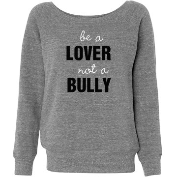 Be A Lover Sweatshirt Junior Fit Bella Triblend Slouchy Wideneck Sweatshirt