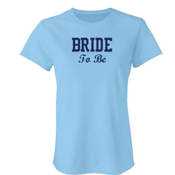 Bride To Be Junior Fit Basic Bella Favorite Tee