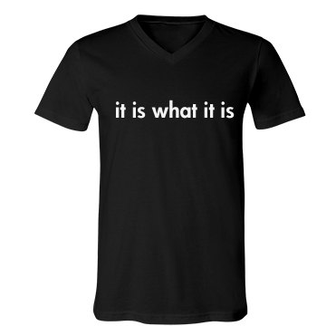 It is what it is-mens Unisex Canvas V-Neck Jersey Tee