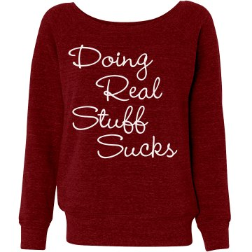 Doing Real Stuff Sucks Junior Fit Bella Triblend Slouchy Wideneck Sweatshirt