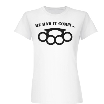 He Had It Coming Junior Fit Basic Bella Favorite Tee