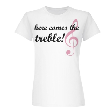 Here Comes The Treble Junior Fit Basic Bella Favorite Tee