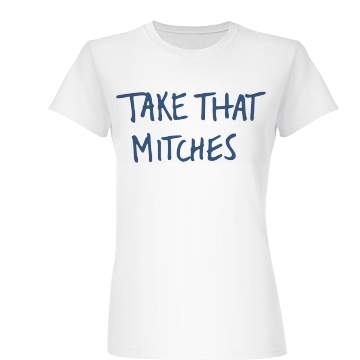 Hey Take That Mitches Junior Fit Basic Bella Favorite Tee