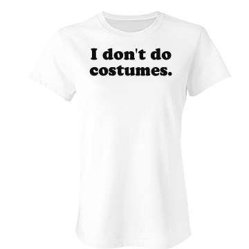 I Don't Do Costumes Junior Fit Bella Favorite Tee