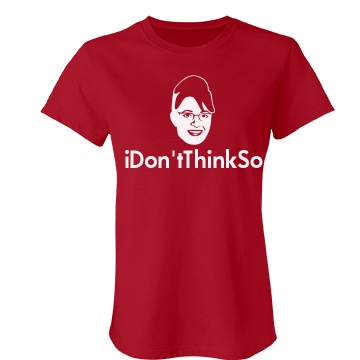 I Dont Think So Junior Fit Bella Favorite Tee