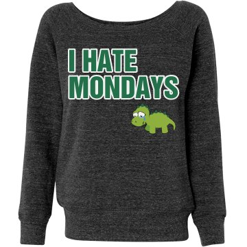 I Hate Mondays Sweatshirt