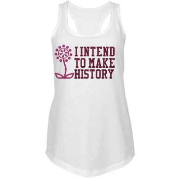I Intend to Make History