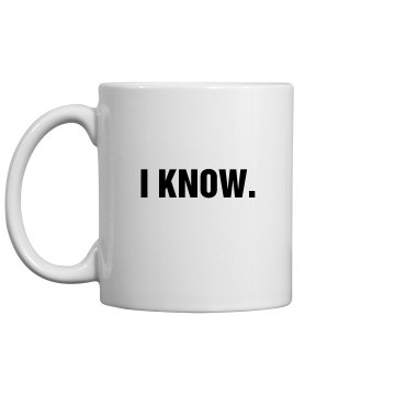 I Know Mug