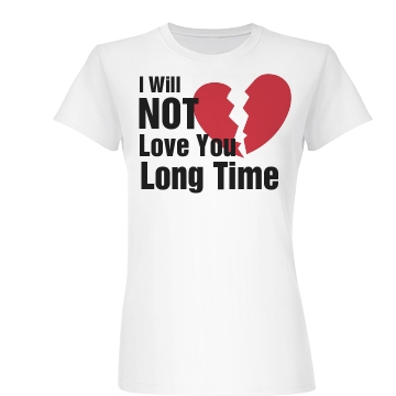 I Will Not Love You  Junior Fit Basic Bella Favorite Tee