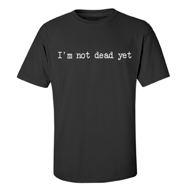 I'm Not Dead Yet Unisex Gildan Heavy Cotton Crew Neck Tee