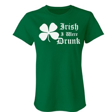 Irish I Were Drunk Junior Fit Bella Favorite Tee