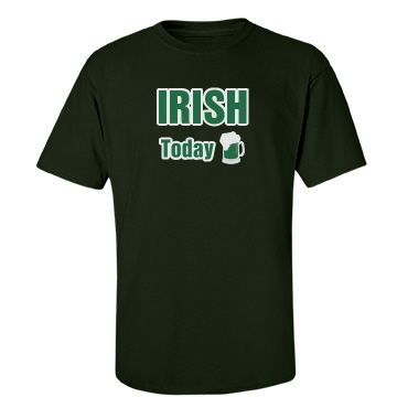 Irish Today Tee Unisex Gildan Heavy Cotton Crew Neck Tee