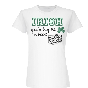 Irish You'd Buy Me A Beer Junior Fit Basic Bella Favorite Tee