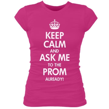 Keep Calm Ask to Prom Junior Fit Bella Sheer Longer Length Rib Tee