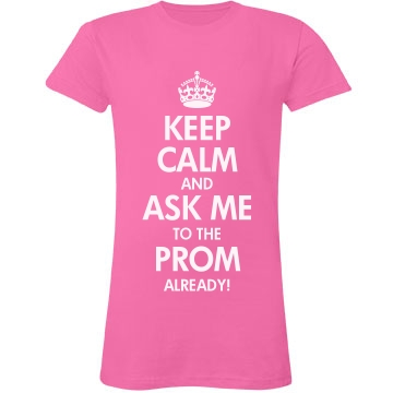Keep Calm Ask to Prom