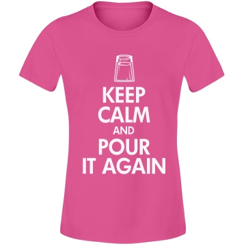 Keep Calm Pour It Again  Misses Relaxed Fit Anvil Lightweight Fashion Tee