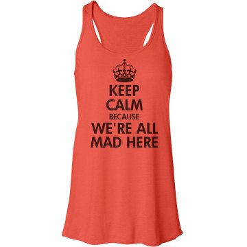 Keep Calm We're All Mad Bella Flowy Lightweight Racerback Tank Top