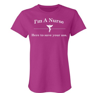 Nurse Save Your Ass Junior Fit Bella Favorite Tee