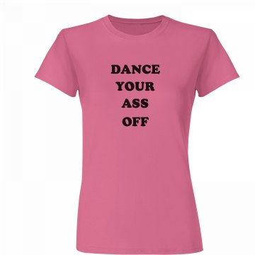 Pink Dance Your Ass Off Shirt