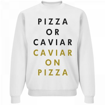 Pizza or Caviar