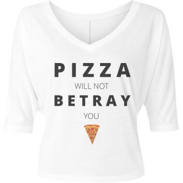 Pizza Won't Betray Bella Flowy Lightweight V-Neck Half-Sleeve Tee
